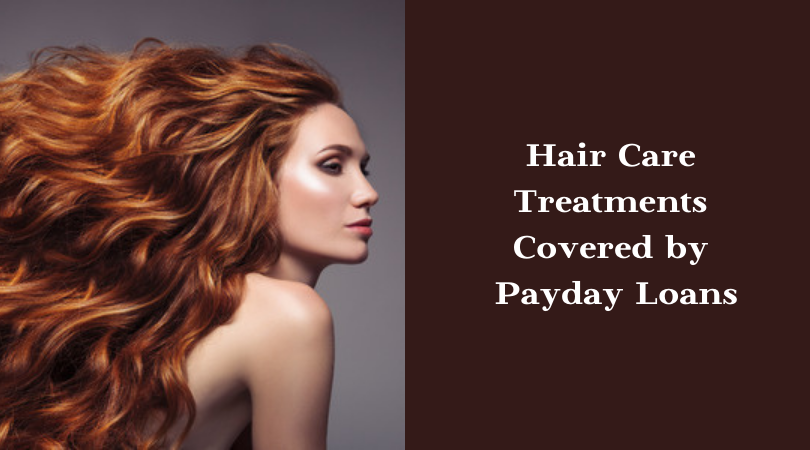 Hair Care Treatments Covered by Payday Loans